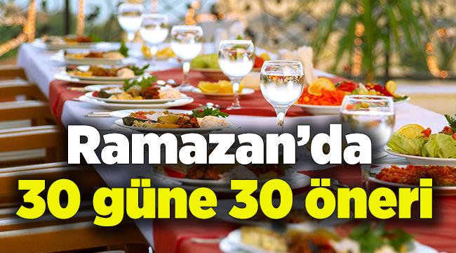 Ramazan'da 30 güne 30 öneri