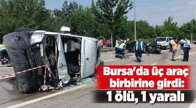 Bursa'da üç araç birbirine girdi: 1 ölü 1 yaralı   Bursa haberleri