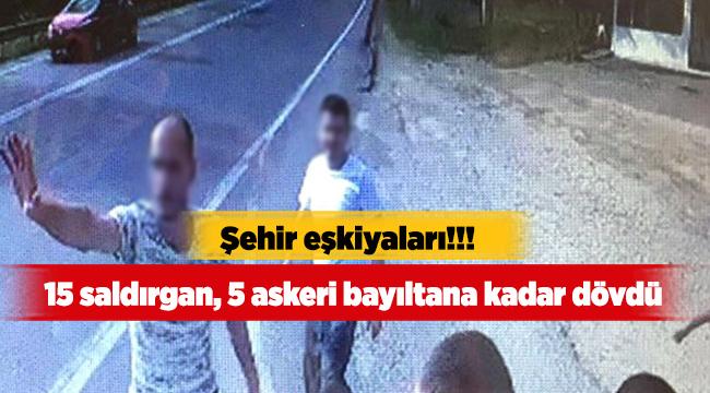 15 saldırgan, 5 askeri bayıltana kadar dövdü