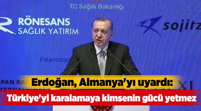 Erdoğan, Almanya'yı uyardı: Türkiye'yi karalamaya kimsenin gücü yetmez
