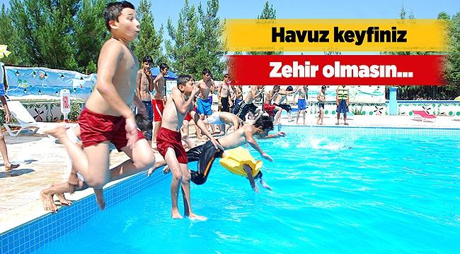 Havuz keyfiniz zehir olmasın