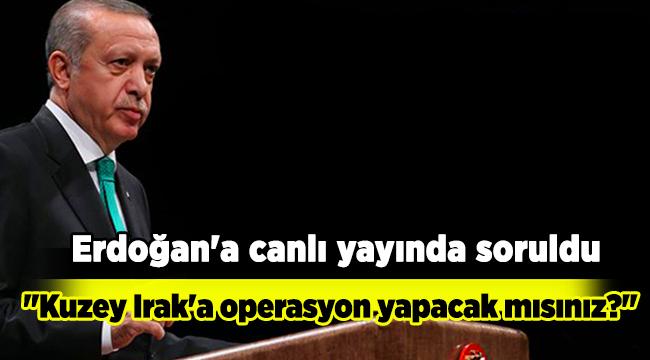 Erdoğan'a canlı yayında soruldu;