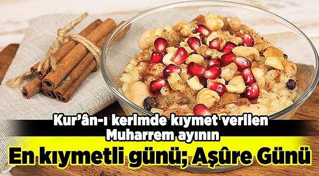 Kur'ân-ı kerimde kıymet verilen Muharrem ayının en kıymetli günü Aşure Günü
