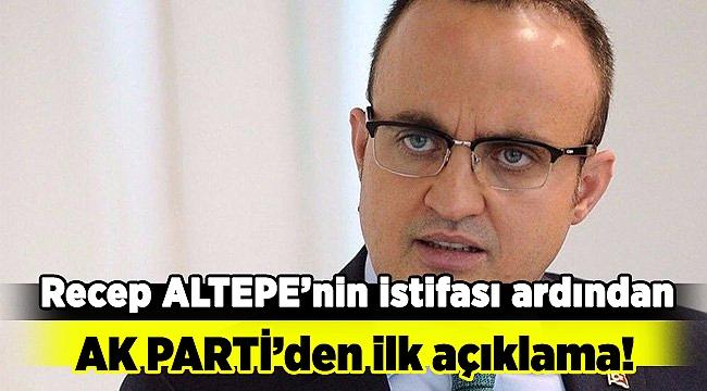 Ak Parti'den Recep ALTEPE'nin istifasının arından ilk açıklama geldi!