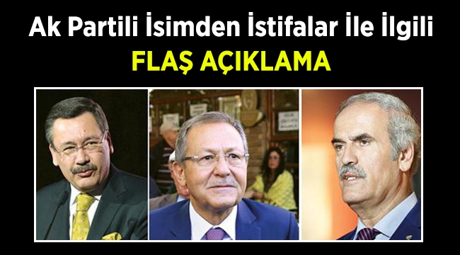 Ak Parti genel başkan yardımcısından istifalar ile ilgili flaş açıklama!