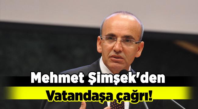 Başbakan Yardımcısı Mehmet Şimşek'den vatandaşa çağrı!