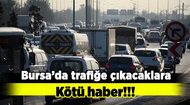Bursa'da trafiğe çıkanlara kötü haber