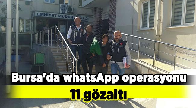 Bursa'da whatsApp operasyonu: 11 gözaltı
