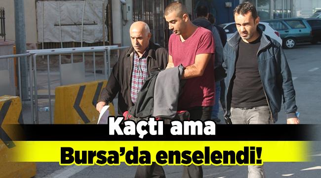 Kaçtı ama Bursa'da enselendi