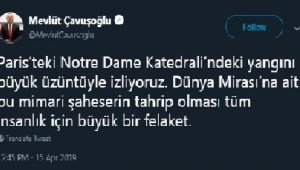Dışişleri Bakanı Çavuşoğlu'ndan Notre Dame Katedrali mesajı