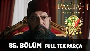 Payitaht Abdülhamid 85. Bölüm Full Tek Parça izle (Son Bölüm izle)