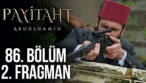 Payitaht Abdülhamid 86. Bölüm 2. Fragmanı (Yeni Bölüm 2. Fragmanı) yayınlandı.