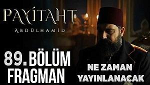 Payitaht Abdülhamid 89. Bölüm fragmanı yayınlanacak mı? Payitaht Abdülhamid 89. Bölüm ne zaman yayınlanacak?