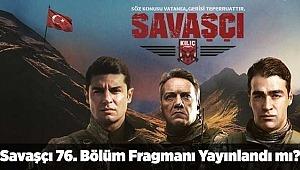Savaşçı 76. Bölüm Fragmanı yayınlandı mı? Savaşçı 76. Yeni Bölüm Fragmanı ne zaman yayınlanacak?