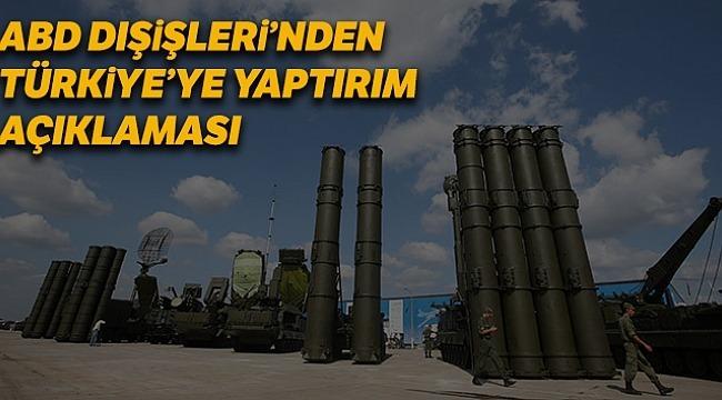 ABD'den S-400'ler ile ilgili Türkiye'ye yaptırım açıklaması