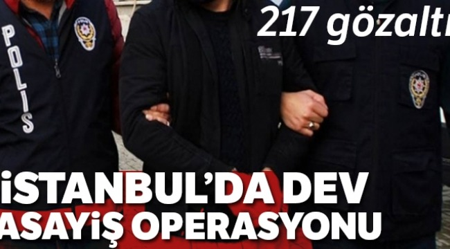 İstanbul'da dev asayiş operasyonu: 217 gözaltı