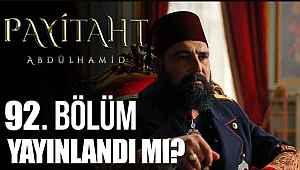 Payitaht Abdülhamid 92. Bölüm yayınlandı mı? Ne zaman yayınlanacak?