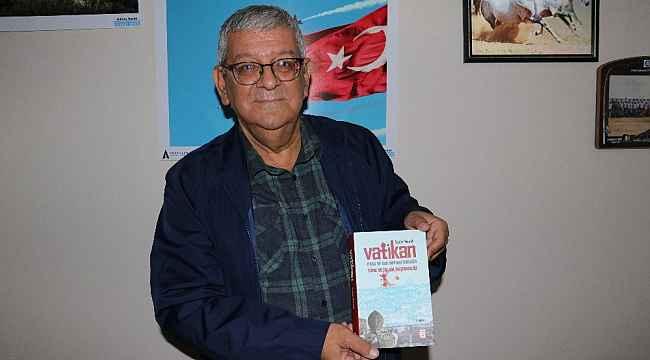 Adanalı yazar, Vatikan'ın Türk ve Müslüman düşmanlığını kitapta anlattı