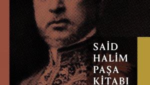 """""""Osmanlı Sadrazamı ve Düşünür Said Halim Paşa Kitabı"""" ile 'Düşünsel' bir yolculuk"""